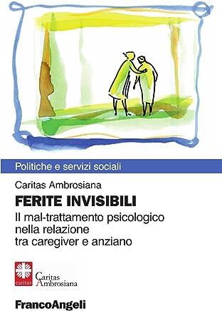 Ferite invisibili. Il mal-trattamento psicologico nella relazione tra caregiver e anziano (Politiche e servizi sociali)