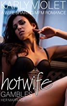 Hotwife Gambles Her Marriage - A Wife Sharing MFM Romance (Hotwife: An Affair A Little Too Close To Home Book 3)