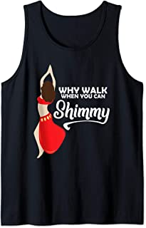 Why Walk When You Can Shimmy Art Funny Belly Dance Gift Tank Top