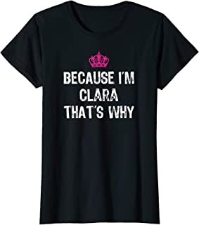 Because I'm Clara That's Why T Shirt-Funny Women's Gift