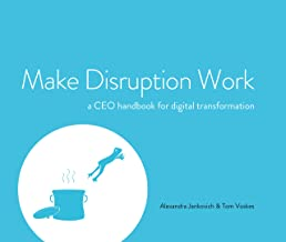Make Disruption Work: a CEO handbook for digital transformation (English Edition)
