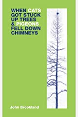 When Cats Got Stuck Up Trees & Pigeons Fell Down Chimneys Kindle Edition