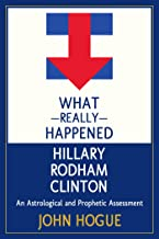 What Really Happened Hillary Rodham Clinton: An Astrological and Prophetic Assessment