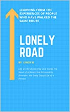 Lonely Road: Life on the Borderline and Inside the Head of a Borderline Personality Disorder, the Daily Crazy Life of a Person, Learning From the Experiences of People Who Have Walked the Same Route