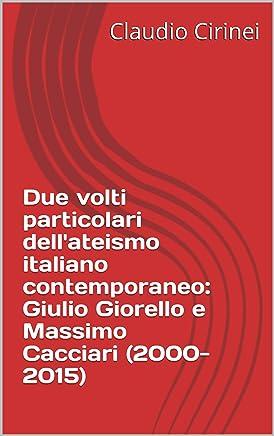 Due volti particolari dellateismo italiano contemporaneo: Giulio Giorello e Massimo Cacciari (2000-2015)