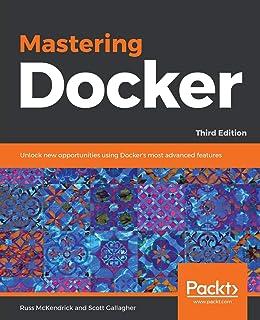 Mastering Docker: Unlock new opportunities using Docker's most advanced features, 3rd Edition