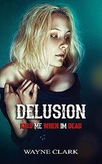 Delusion: Kiss me when I'm dead