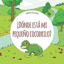 ¿Dónde está mi pequeño cocodrilo? (Spanish Edition)
