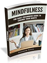 Mindfulness: The Daily Beginners Guide To Change Your Habits (English Edition)