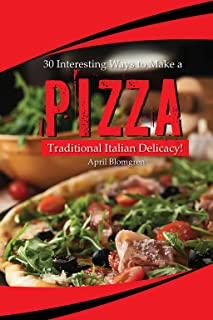 30 Interesting Ways to Make a Pizza: Traditional Italian Delicacy!