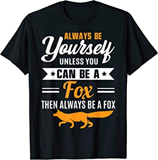 Always Be Yourself Unless You Can Be A Fox Funny TShirt