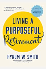 Living a Purposeful Retirement: How to Bring Happiness and Meaning to Your Retirement (Retirement Gift for Men or Retirement Gift for Women) Kindle Edition