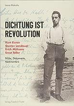 Dichtung ist Revolution: Kurt Eisner, Gustav Landauer, Erich Mühsam, Ernst Toller. Bilder - Dokumente - Kommentare