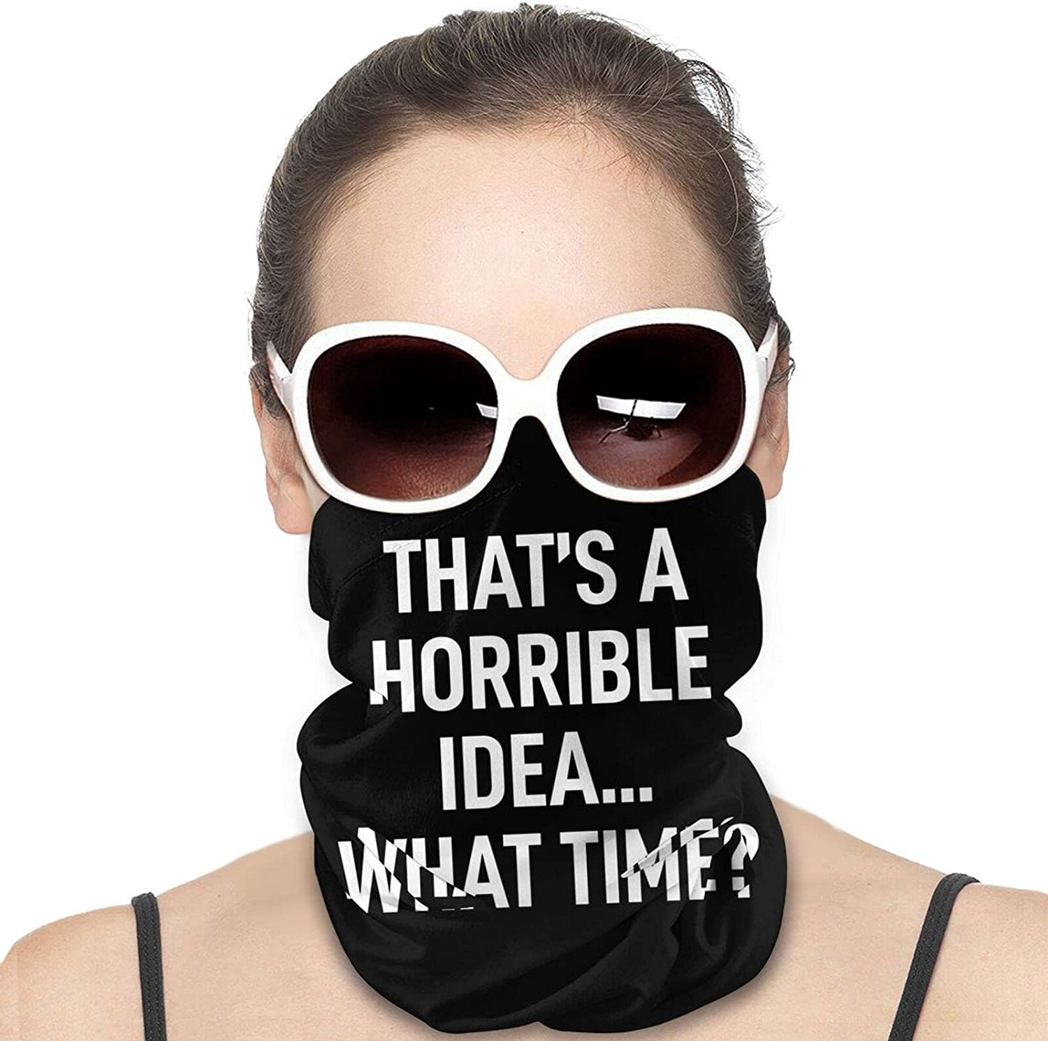 Thats A Horrible Idea What Time Round Neck Gaiter Bandnas Face Cover Uv Protection Prevent bask in Ice Scarf Headbands Perfect for Motorcycle Cycling Running Festival Raves Outdoors