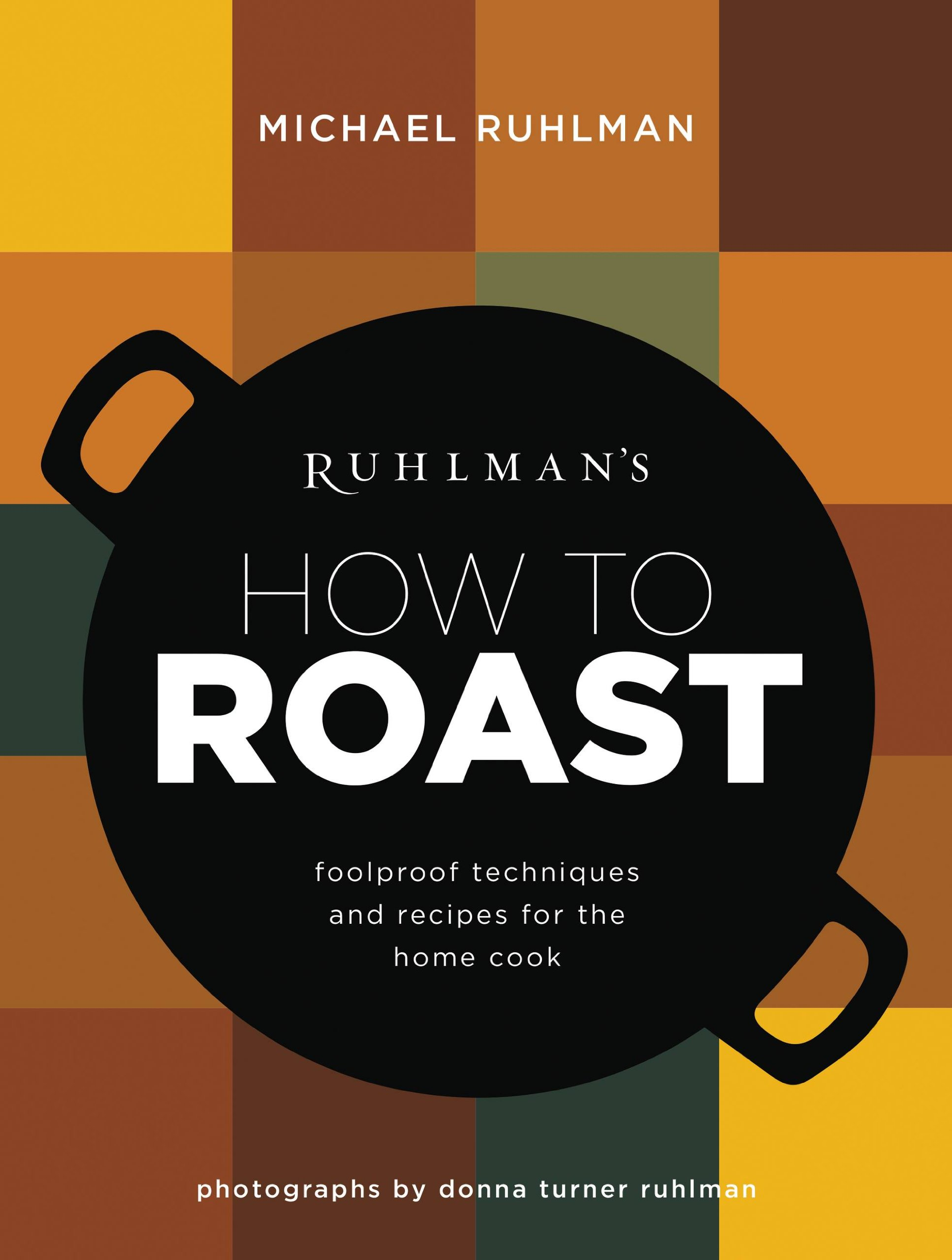 Image OfRuhlman's How To Roast: Foolproof Techniques And Recipes For The Home Cook (Ruhlman's How To... Book 1)