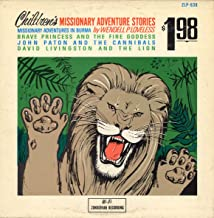 Children's Missionary Adventures in Burma; John Paton and the Cannibals; David Livingston & the Lion (Lp)