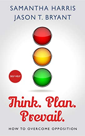 Think. Plan. Prevail.: How to Overcome Opposition (English Edition)