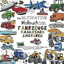 Das Ultimative Malbuch für Jungen und Mädchen - Fahrzeuge Maschinen & Motoren: (Malspaß mit Auto, Feuerwehr, Traktor, Bagg...
