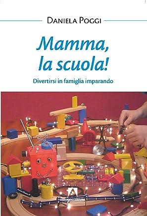 Mamma la scuola!: Divertirsi in famiglia imparando