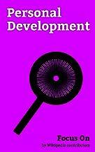 Focus On: Personal Development: Maslow's hierarchy of Needs, Tony Robbins, Pomodoro Technique, Meditation, The 7 Habits of...