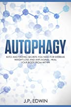 Autophagy: Keto and Fasting Secrets You Need for Extreme Weight Loss and Anti-Aging - Heal Your Body from Within