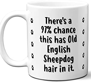 Funny Dog Gifts For Women & Men. Old English Sheepdog Owner Mug Coffee Tea Cup. Dog Themed Present Dog Mom Dog Dad Dog Lover Men Girls Groomer Women Xmas Birthday Mother's Day, Father's Day.