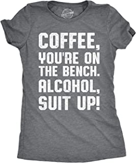 Womens Coffee Youre On The Bench, Alcohol Suit Up Tshirt Funny Drinking Tee