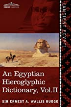 An Egyptian Hieroglyphic Dictionary (in Two Volumes), Vol. II: With an Index of English Words, King List and Geographical List with Indexes, List of (English and Egyptian Edition)