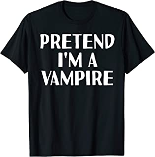 PRETEND I'M A VAMPIRE Funny Halloween DIY Costume T-Shirt