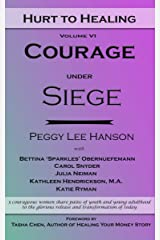 Courage Under Siege: Hurt to Healing Kindle Edition