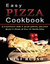 Easy Pizza Cookbook: A Comprehensive Guide To Mouth-Watering, Easy Pizza Recipes To Prepare At Home For Healthy Eating: 1