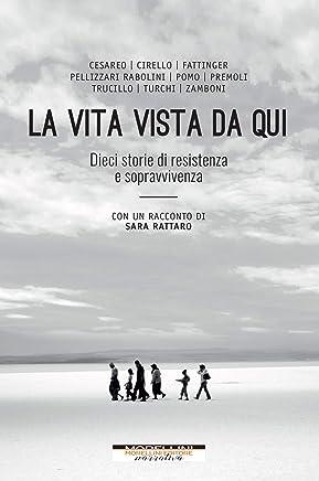 La vita vista da qui: Dieci storie di resistenza e sopravvivenza (con un racconto di Sara Rattaro) (I minolli)