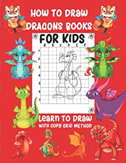 How To Draw Dragon Book For Kids Learn To Draw With Copy Grid Method: Dragon Activity Book for Kid A Fun and Simple Step-b...
