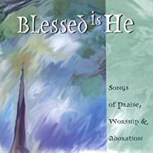 Blessed Is He: Songs of Praise, Worship & Adoration