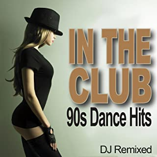 In The Club - 90s Dance Hits - DJ Remixed