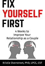 Fix Yourself First: 4 Weeks to Improve Your Relationship as a Couple