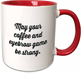 3dRose 234015_5 MAY YOUR COFFEE AND EYEBROW GAME BE STRONG Two Tone Red Mug, 11 oz,