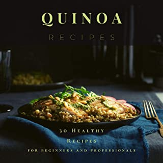 Quinoa Recipes: 30 Healthy Recipes for beginners and professionals (English Edition)