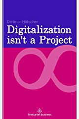 Digitalization is not a project: Why projects are not and cannot be the right choice for digitalization (English Edition) Kindle Ausgabe