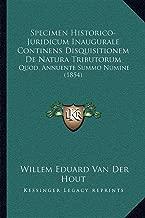 Specimen Historico-Juridicum Inaugurale Continens Disquisitionem de Natura Tributorum: Quod, Annuente Summo Numine (1854)