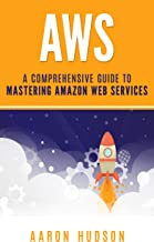 AWS: A Comprehensive Guide to Mastering Amazon Web Services