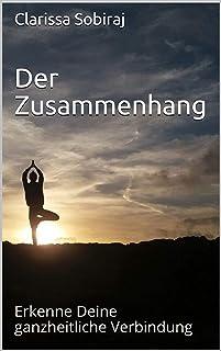 Der Zusammenhang: Erkenne Deine ganzheitliche Verbindung (German Edition)