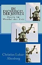 Im Dschungel der Justiz 6: Die Justiz im Wandel der Zeit (German Edition)