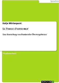 La France d'outre-mer: Eine Darstellung von Frankreichs Überseegebieten (German Edition)