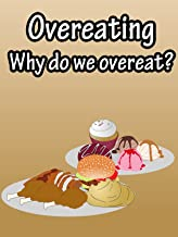 Overeating, why do we overeat?
