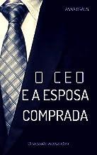 O CEO e A Esposa Comprada: Uma paixão avassaladora