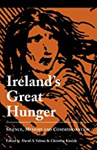 Ireland's Great Hunger: Silence, Memory, and Commemoration (Studies in the Great Hunger (Quinnipiac University).)