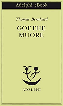 Goethe muore (Opere di Thomas Bernhard Vol. 15)