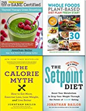 Setpoint Diet [Hardcover], Calorie Myth, 28 Days of Calorie Myth and Whole Foods Plant-Based Diet 4 Books Collection Set