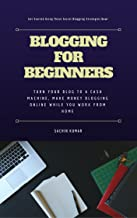 Blogging For Beginners: Turn Your Blog To A CASH Machine, Make Money Blogging Online while You Work from Home